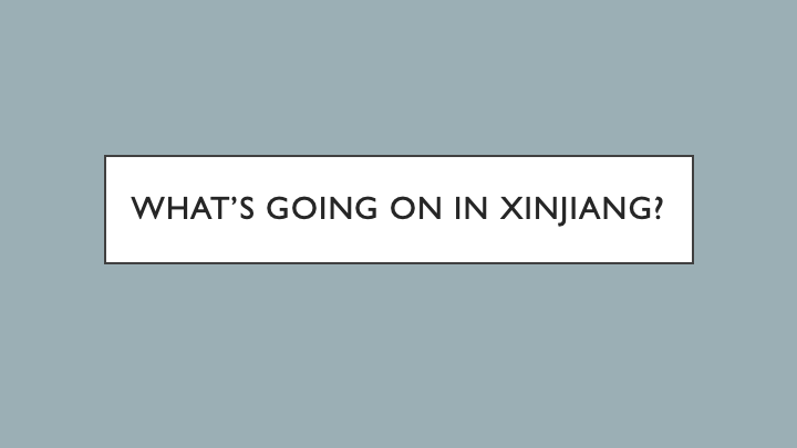 Explainer: What's going on in Xinjiang?