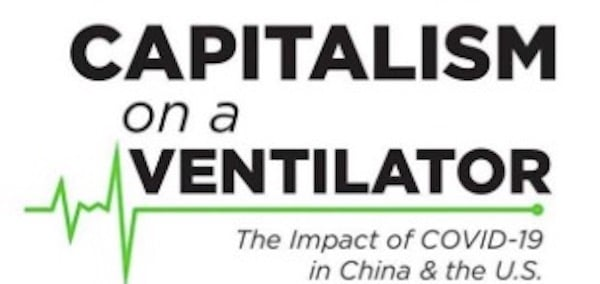 Capitalism on a Ventilator: The Impact of COVID-19 in China and the U.S